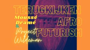 Terugkijken - Afro Futurism - Project Wildeman